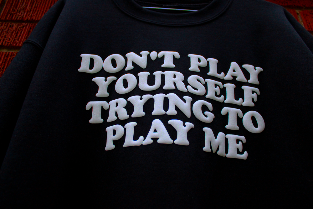 Don't play yourself trying to play me (Unisex) Sweatshirt