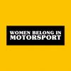 WOMEN BELONG IN MOTORSPORT *ORIGINAL*