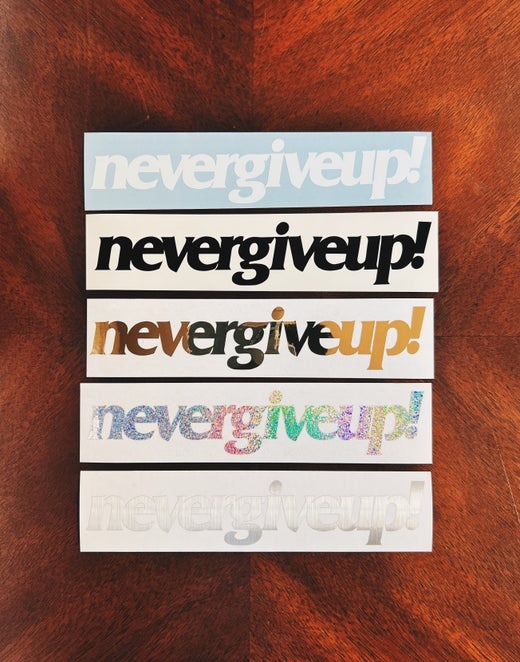 """NEVER GIVE UP! STICKER - 6"""""""