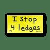 i stop 4 ledges bumper sticker