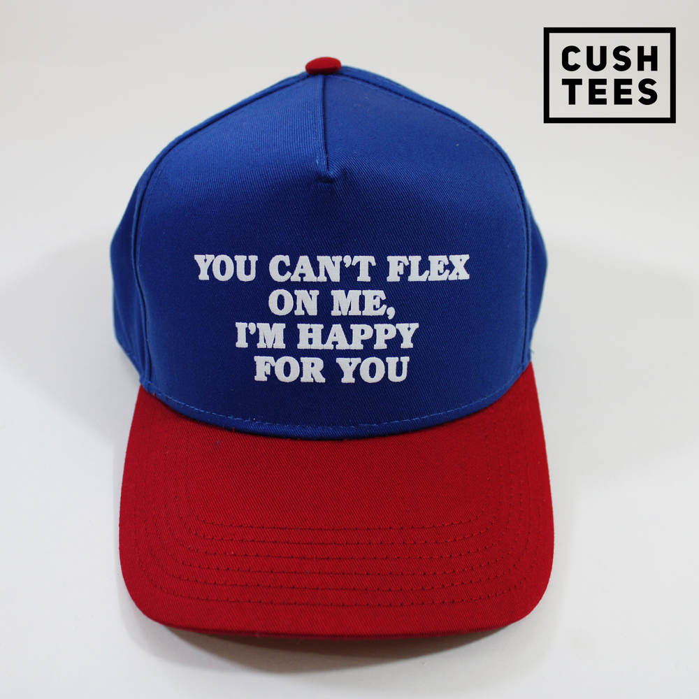 You can't flex on me, I'm happy for you (Snapback)