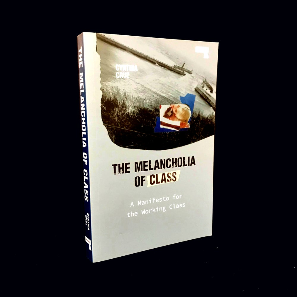 The Melancholia of Class: A Manifesto For the Working Class