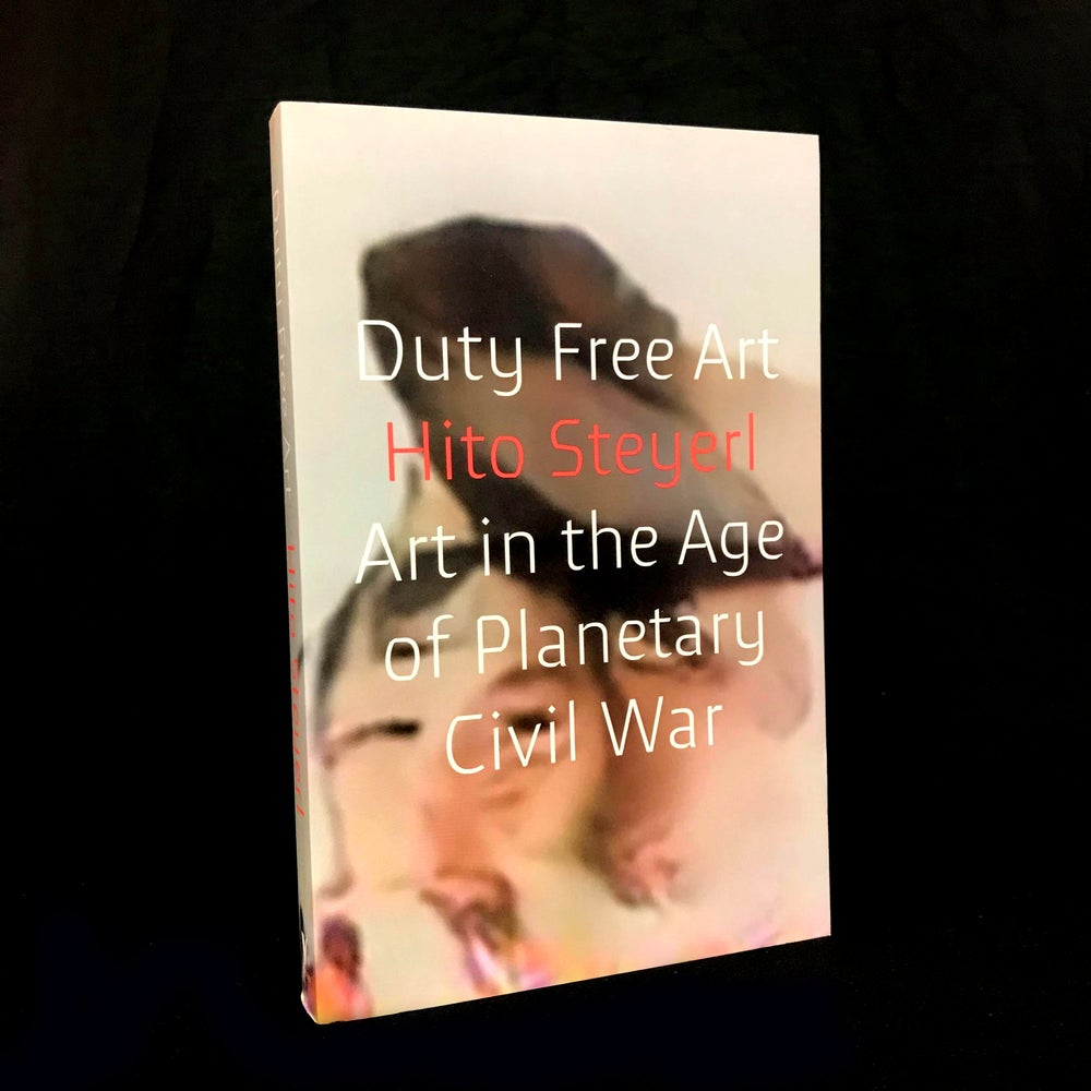 Duty Free Art : Art in the Age of Planetary Civil War