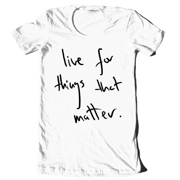 "Image of ""Live For Things That Matter"" Hand-Written Shirt"