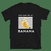 You Had Me At Banana