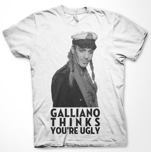 Image of GALLIANO THINKS YOU'RE UGLY