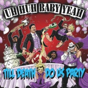 Image of Uh Huh Baby Yeah- Till Death Do Us Party (CD)