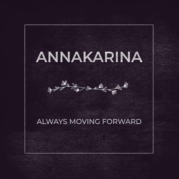 Image of Annakarina - Always Moving Forward