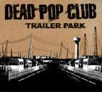 """Image of Dead Pop Club album au choix : """"Trailer Park"""" / """"Autopilot Off""""/ """"Superpower"""""""