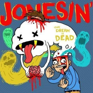 Image of Jonesin'- The Dream is Dead