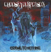 Image of Choose Your Poison-Crawl To Nothing LP