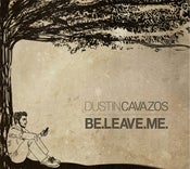 Image of Dustin Cavazos — Be.Leave.Me.