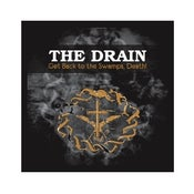 Image of THE DRAIN - GET BACK TO THE SWAMPS, DEATH!