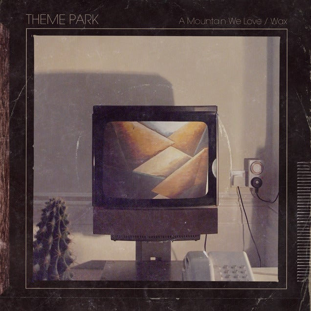Image of Theme Park - A Mountain We Love / Wax