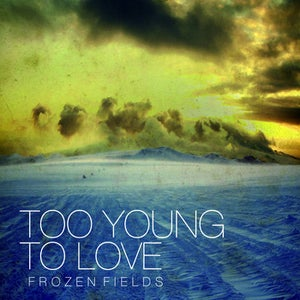 Image of Too Young To Love - Frozen Fields