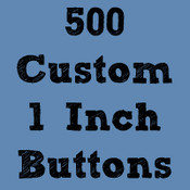 "Image of 500 Custom 1"" Buttons ($0.20 each)"