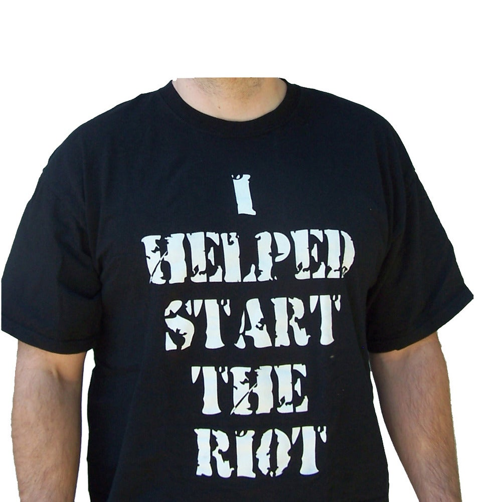 Image of i helped start the riot-t