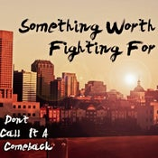 Image of Don't Call it a Comeback EP Something Worth Fighting For