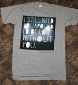 Image of Still Need You Around Tee