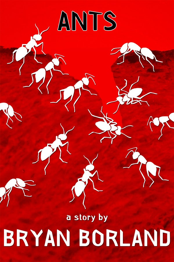 Image of Ants: A Short Story by Bryan Borland - An SRP Digital-Exclusive eBook Single