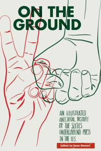 Image of On the Ground: An Illustrated Anecdotal History of the Sixties Underground Press in the U.S.