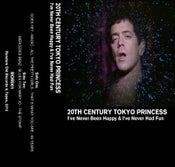 Image of 20th Century Tokyo Princess - I've Never Been Happy & I've Never Had Fun CASSETTE