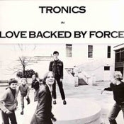 Image of Tronics - Love Backed By Force LP/CD/CASSETTE