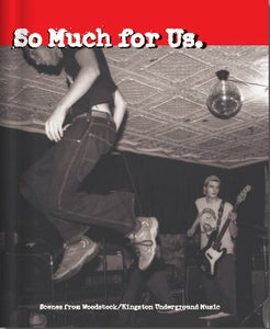 Image of So Much for Us: Scenes from Woodstock/Kingston Underground Music