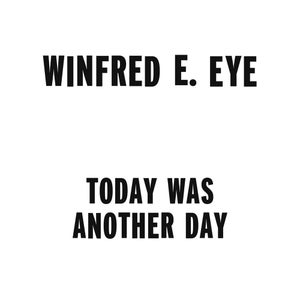 Image of Digital download - Winfred E. Eye - Today Was Another Day