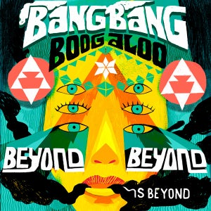 Image of Beyond Beyond is Beyond / Bang Bang Boogaloo Poster
