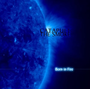 Image of Catapult The Smoke - Born in Fire (New & Sealed)