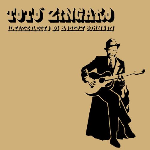 """Image of TOTO' ZINGARO """"il fazzoletto di Robert Johnson"""""""