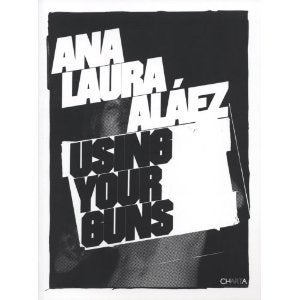 Image of Ana Laura Alaez: Using Your Guns   / SIGNED LIMITED EDITION