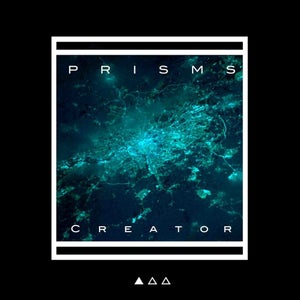 Image of PRISMS - Creator EP (Release 11/5/12)