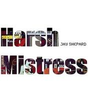 Image of Jay Shepard - Harsh Mistress CD