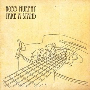 Image of Robb Murphy - Take A Stand (Digipak)