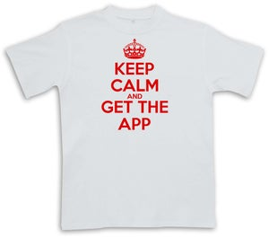 Image of Keep Calm And Get The App T-Shirt