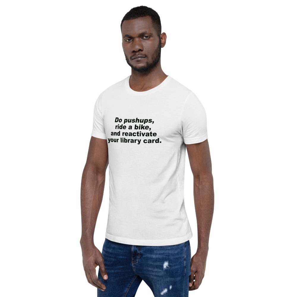 Image of Short-Sleeve Unisex T-Shirt - Do push-ups, ride a bike, and reactivate your library card