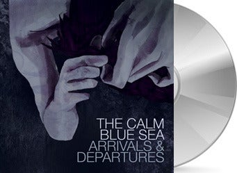 The Calm Blue Sea - Arrivals & Departures CD