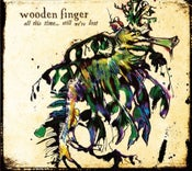 Image of Wooden Finger - 'All This Time...Still We Are Lost' CD