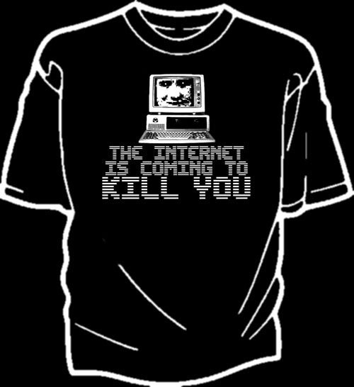 Image of The Internet Is Coming To Kill You shirt