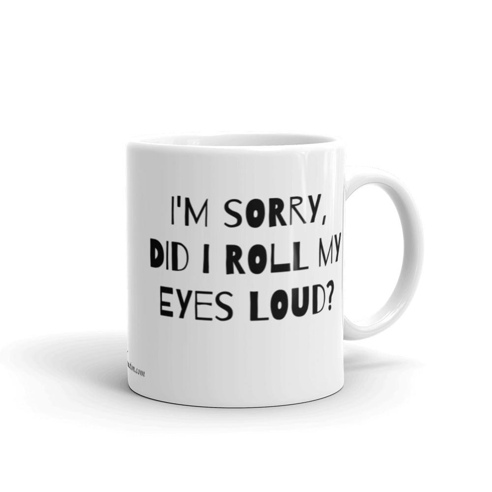 Image of I'm Sorry, Did I Roll My Eyes Loud? White glossy mug