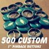 500 Custom 1 Inch Pins