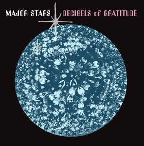Image of MAJOR STARS - Decibels Of Gratitude (LP)
