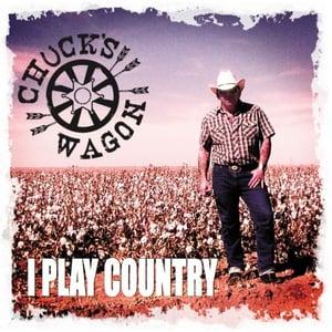 Image of Chuck's Wagon - I Play Country