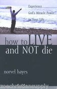 Image of How To Live and Not Die - Norvel Hayes