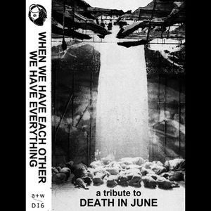 Image of [a+w DI6] When We Have Each Other We Have Everything - A Tribute To Death In June C-30 TAPE