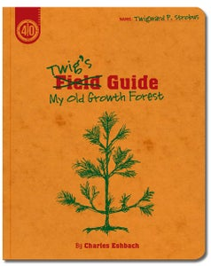 Image of Twig's Guide; To My Old Growth Forest