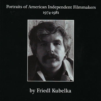 Image of Portraits of American Independent Filmmakers 1974-1981, by Friedl Kubelka