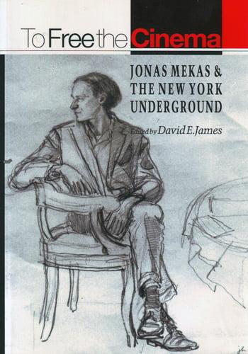 Image of To Free the Cinema: Jonas Mekas & the New York Underground, edited by David E. James